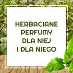 Herbaciane perfumy dla niej i dla niego