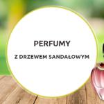 Perfumy z drzewem sandałowym
