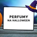 Perfumy na Halloween