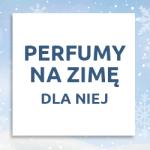 Perfumy na zimę dla niej