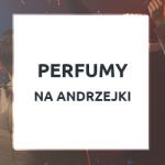 Perfumy na imprezę andrzejkową