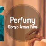 Perfumy Giorgio Armani Prive – niszowe połączenie elegancji i aromatycznej perfekcji